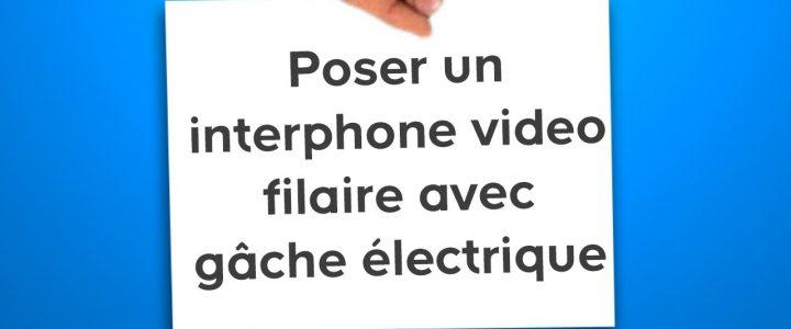 Comment poser un interphone vidéo filaire avec une gâche électrique